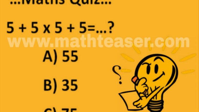 Math Quiz 5 + 5 x 5 + 5 = …?
